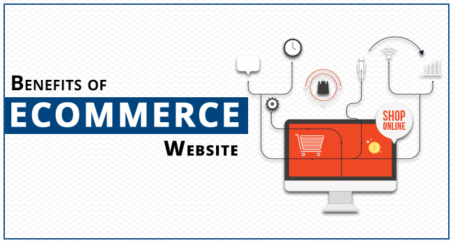 Benefits of getting your store online: Get an E-Commerce Website