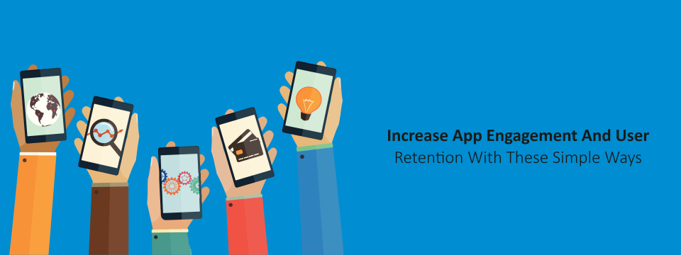 App Engagement And Retention: 5 Tips To Keep Users Coming Back To Your App
