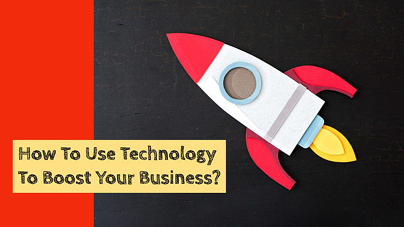 How To Use Technology To Boost Your Business?