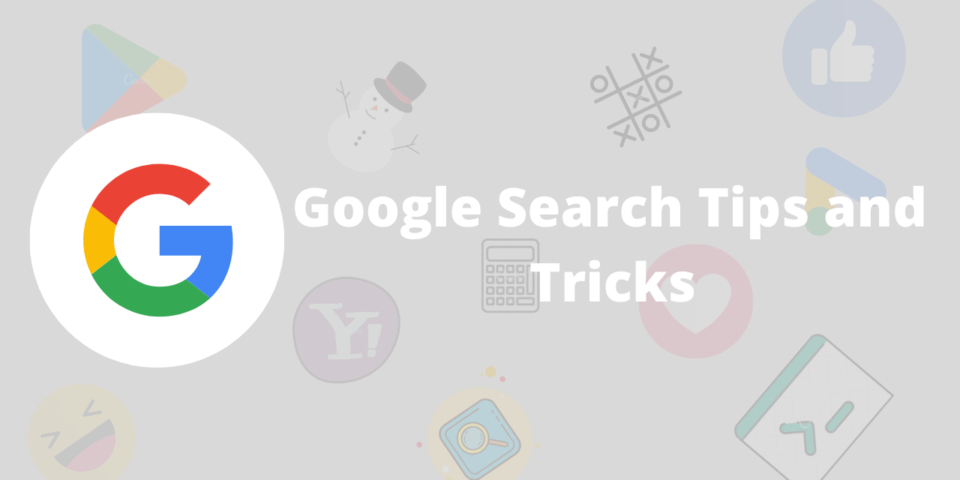 ADVANCED GOOGLE SEARCH TIPS AND TRICKS